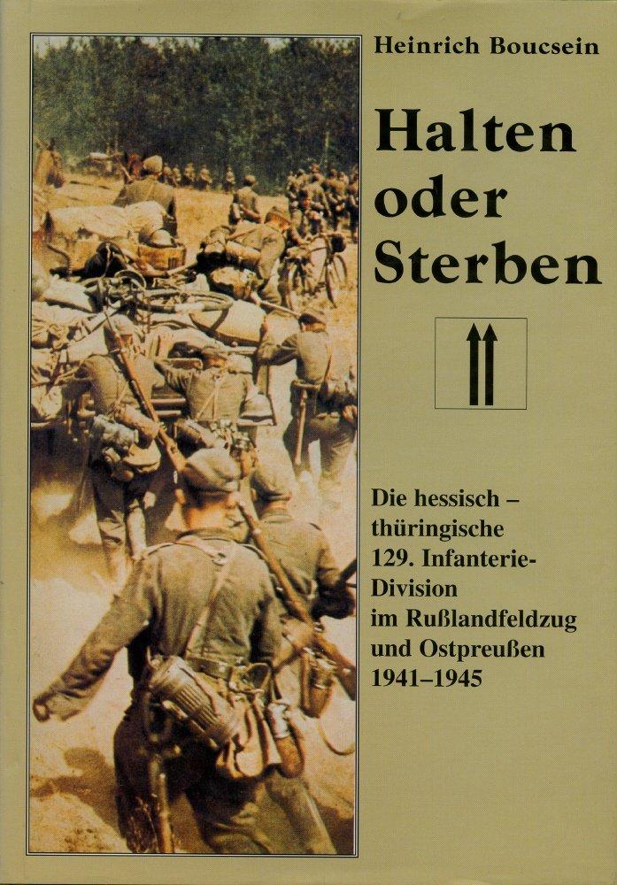 Halten oder Sterben. Die hessisch-thüringische 129. Infanteriedivision im Russlandkrieg und in Ostpreussen 1941-1945