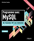 Programmer avec MySQL: SQL - Transactions - PHP - Java - Optimisations - Avec 40 exercices corrigés