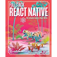 Fullstack React Native: Create beautiful mobile apps with JavaScript and React Native