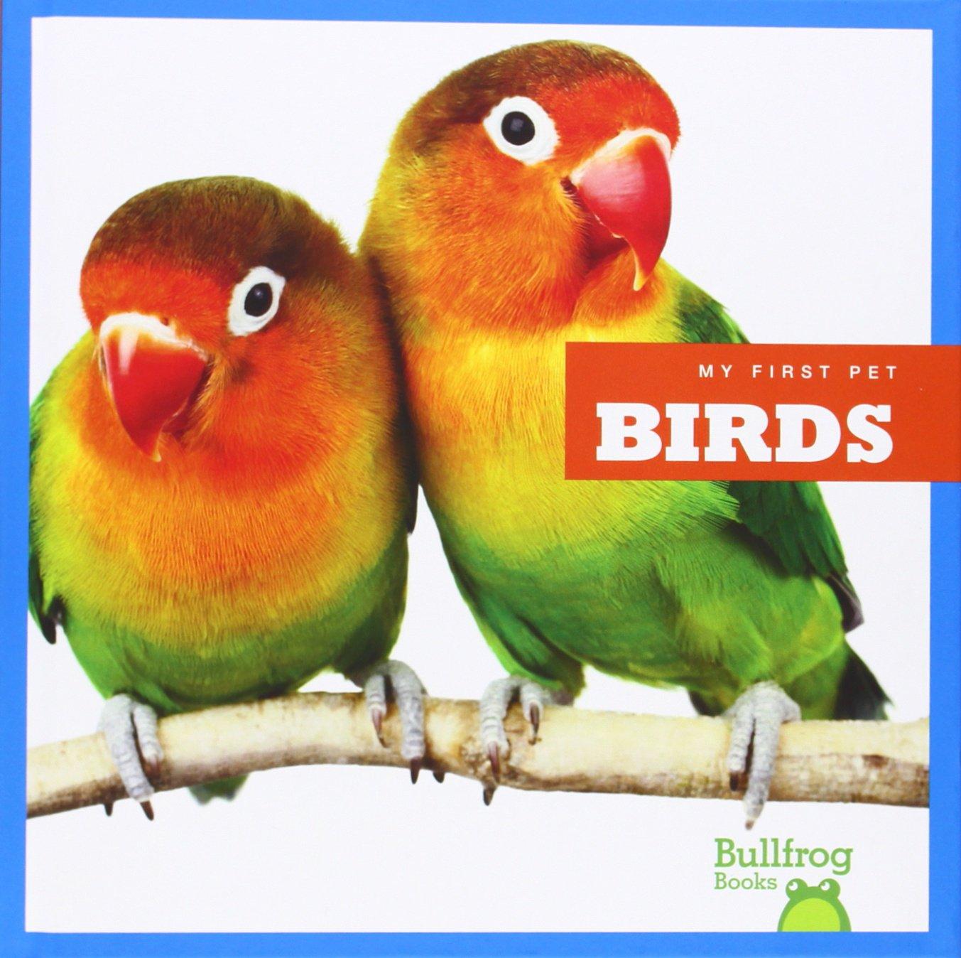 Birds (Bullfrog Books: My First Pet)