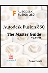 Autodesk Fusion 360 - The Master Guide (Fusion 360 Beginners and Intermediate Users Book) Kindle Edition
