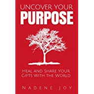 Uncover Your Purpose: Heal and Share Your Gifts with the World