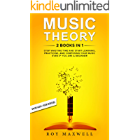 Music Theory : 2 Books in 1: Stop Wasting Time and Start Learning, Practising, and Composing Your Music Even if You Are… book cover