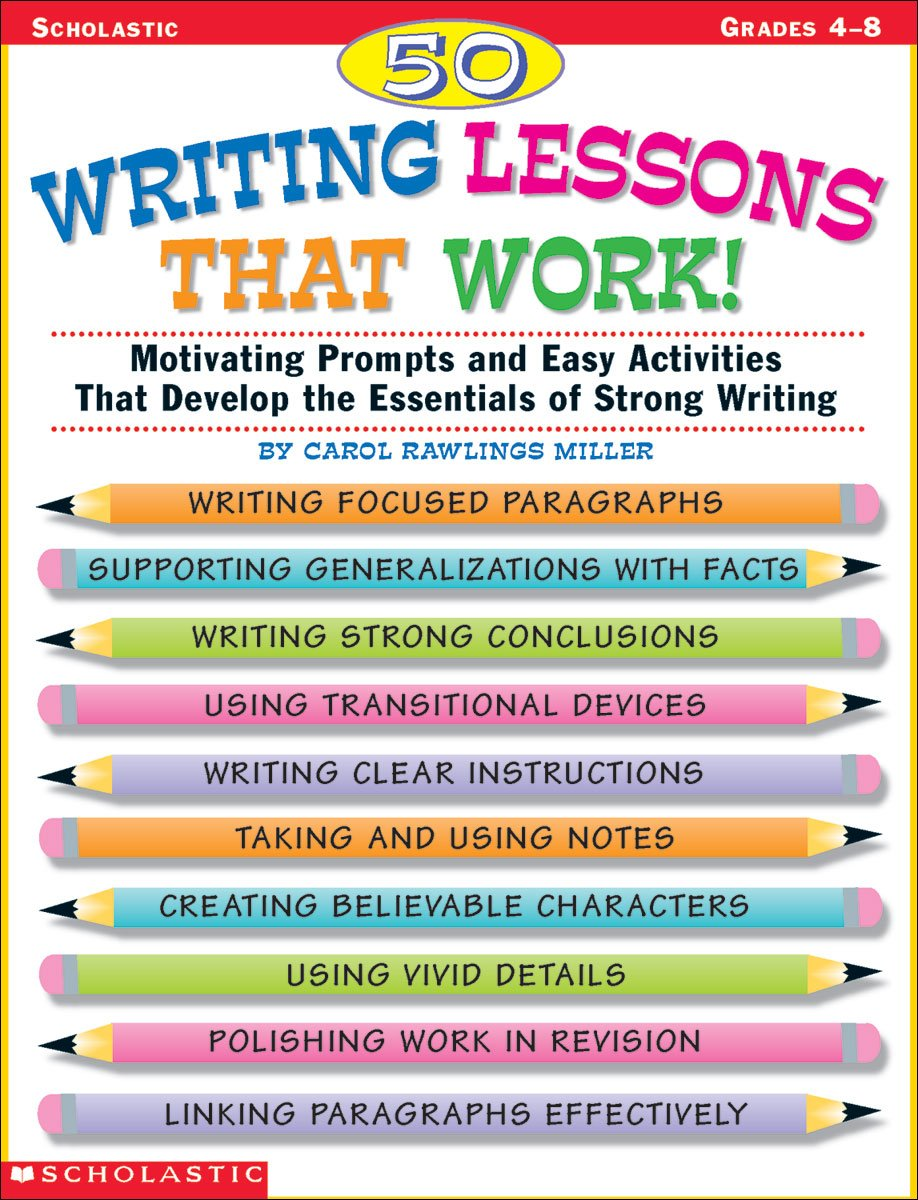 com writing lessons that work motivating prompts and  motivating prompts and easy activities that develop the essentials of strong writing grades 4 8 9780590522120 carol rawlings miller books