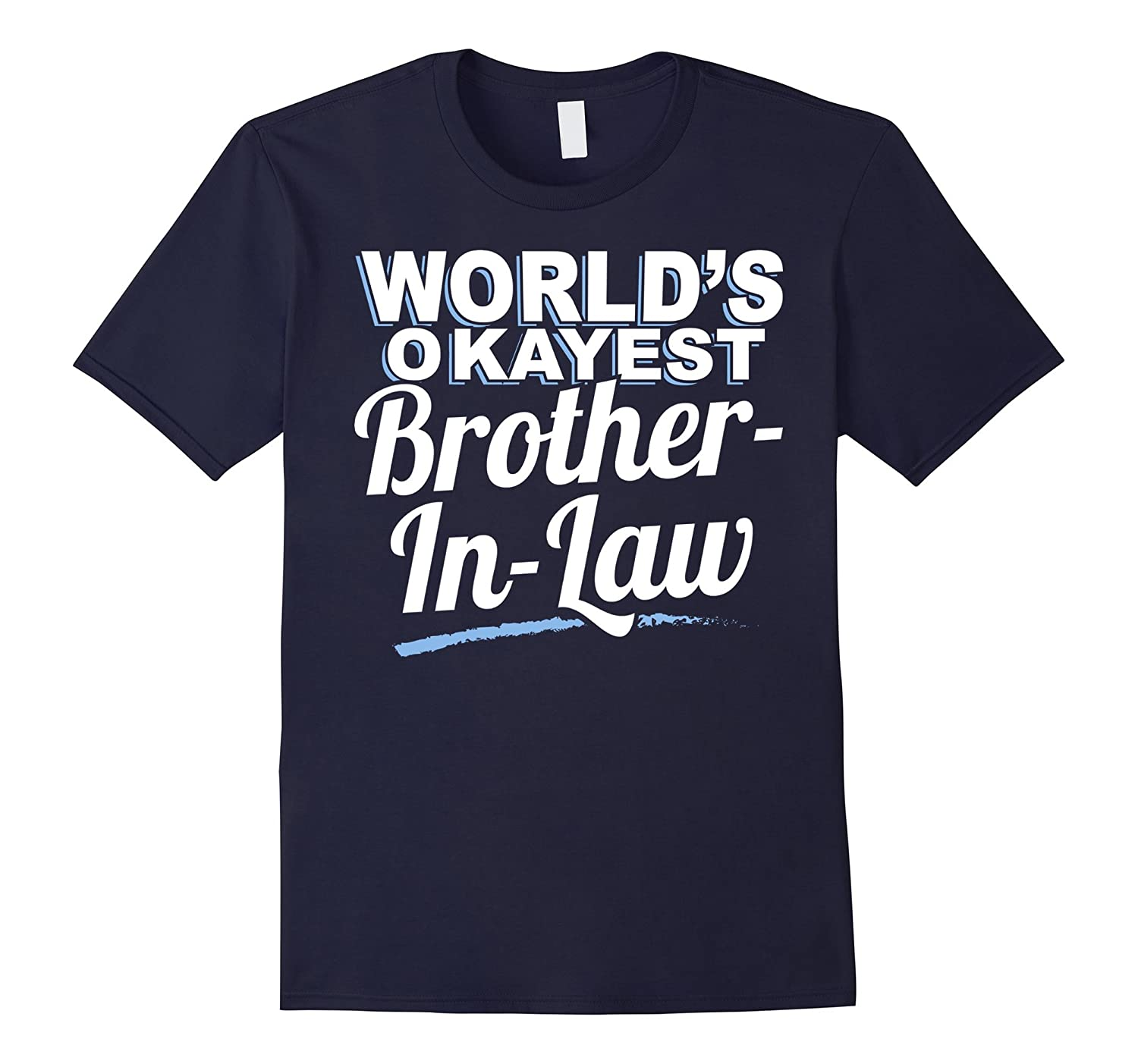 World's Okayest Brother in law – Funny T-Shirt for Brother i
