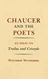 Chaucer and the Poets: An Essay on Troilus and Criseyde