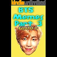 Memes: BTS Memes Part 3 6000+ Unique Memes, Funny and Hilarious Memes, Jokes, Humor, Trolls, Epic Fails, Cute Memes, Spoof, Parody, Funny Faces, Comedy (English Edition)