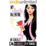 My Ghostly Valentine: A Hauntingly Funny Paranormal Romance (Banshee Creek Book 4)