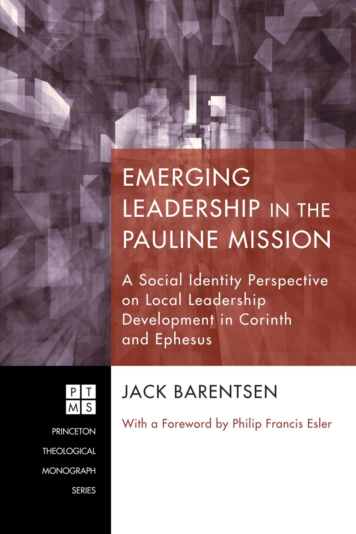 Emerging Leadership in the Pauline Mission: A Social Identity Perspective on Local Leadership Development in Corinth and Ephesus (Princeton Theological Monograph) pdf epub