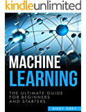 Machine Learning: The Ultimate Guide for Beginners and Starters (Artificial Intelligence, Algorithms, Data Science, Machine Learning For Beginners) (English Edition)
