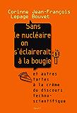 Sans le nucléaire on s'éclairerait à la bougie. Et: Et autres tartes à la crème du discours technoscientifique