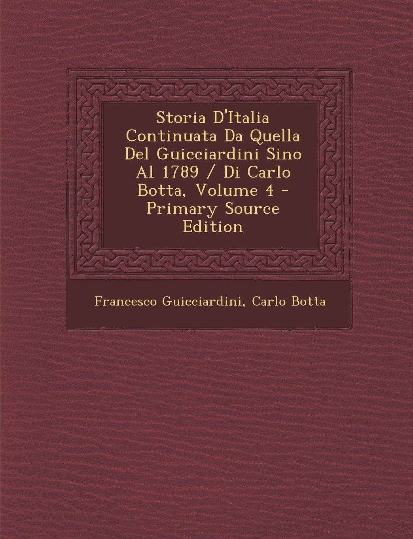 Download Storia D'Italia Continuata Da Quella del Guicciardini Sino Al 1789 / Di Carlo Botta, Volume 4 (Italian Edition) ebook