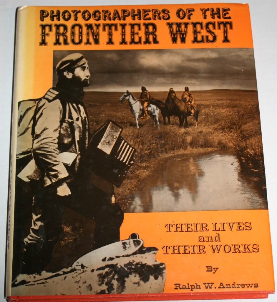 Photographers of the Frontier West: Their Lives and Works 1875 to 1915