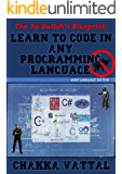 The No Bullshit Blueprint : Learn To Code In Any Programming Language: A Complete Beginner's Guide To Cracking Programming Concepts Without A College Degree