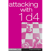 Attacking with 1 d4: Attacking with 1 d4 provides an easy-to-learn system against all of Black's possible defences, lines are chosen which are fun to play, ... unsuspecting opponent lot (English Edition)