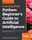 Python: Beginner's Guide to Artificial Intelligence: Build applications to intelligently interact with the world around…