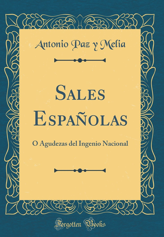 Download Sales Españolas: Ó Agudezas del Ingenio Nacional (Classic Reprint) (Spanish Edition) pdf epub