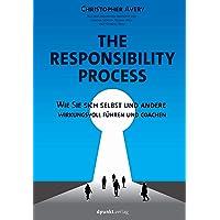The Responsibility Process: Wie Sie sich selbst und andere wirkungsvoll führen und coachen