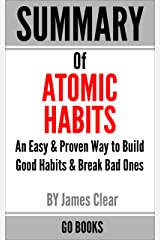 Summary of Atomic Habits: An Easy & Proven Way to Build Good Habits & Break Bad Ones by: James Clear | a Go BOOKS Summary Guide Kindle Edition
