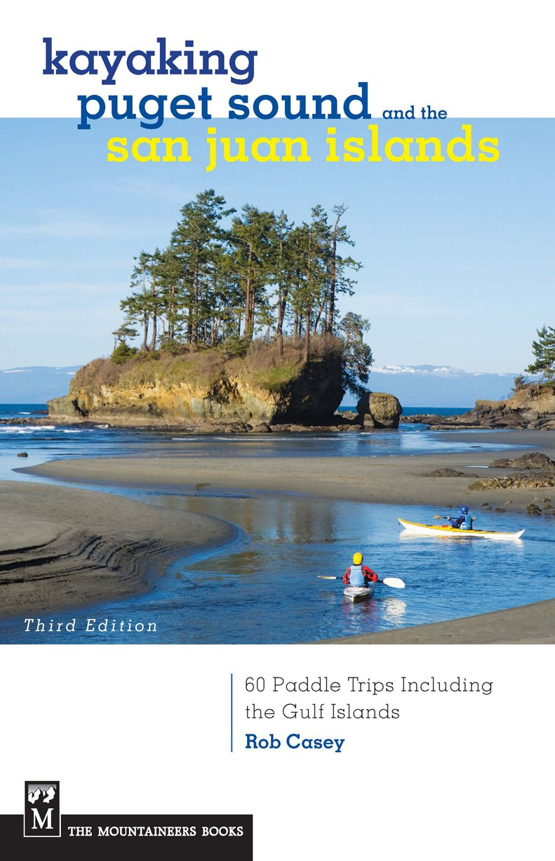 Kayaking Puget Sound & The San Juan Islands: 60 Trips In Northwest Inland  Waters, Including The Gulf Islands