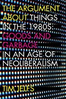 The Argument About Things In The 1980s: Goods And
