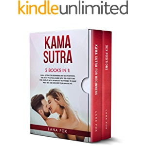 Kama Sutra: 2 Books in 1: Kama Sutra for Beginners and Sex Positions. The MOST Practical Guide with 150+ POSITIONS for…
