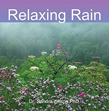 Dr  Sandra Wilson PhD - Relaxing Rain - One Hour of Relaxing Rain