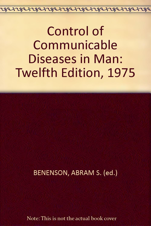Control of Communicable Diseases in Man: Twelfth Edition, 1975: ABRAM S.  (ed.) BENENSON: Amazon.com: Books