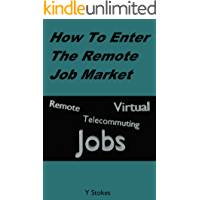 How To Enter The Remote Job Market: Remote Positions, Telecommuting Jobs, Virtual Employment