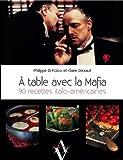 A table avec la Mafia: 90 recettes italo-américaines