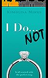 I Do... NOT