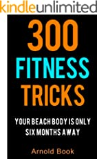 300 Fitness Tricks: Your Beach Body is Only Six Months Away (English Edition)