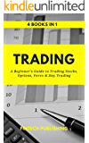 Trading: 4 books in 1 (A Beginner's Guide to Trading Stock, Options, Forex & Day Trading)