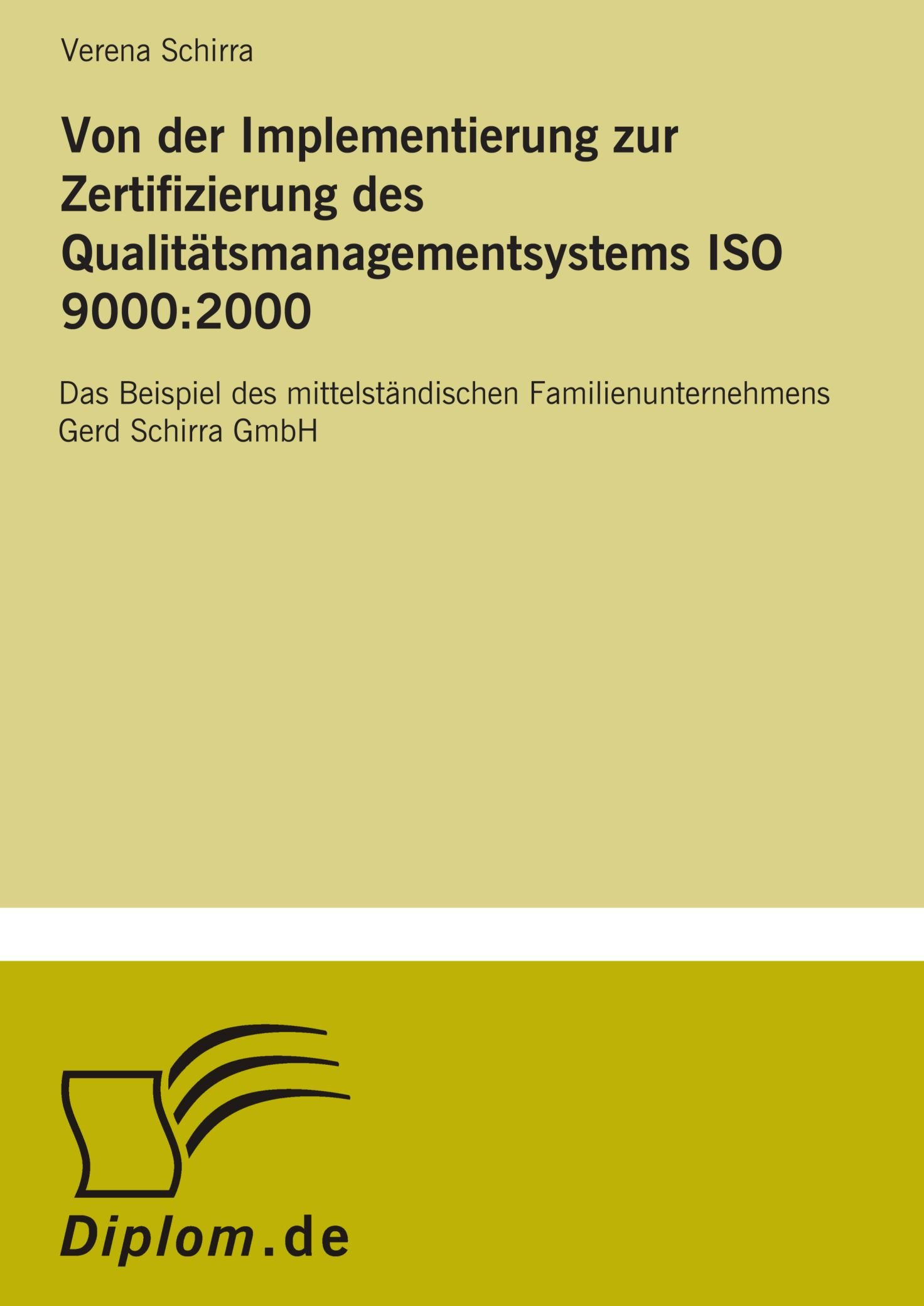 Von der Implementierung zur Zertifizierung des Qualitätsmanagementsystems ISO 9000:2000: Das Beispiel des mittelständischen Familienunternehmens Gerd Schirra GmbH (German Edition) pdf