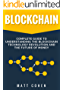 Blockchain: Complete Guide To Understanding The Blockchain Technology Revolution And The Future Of Money