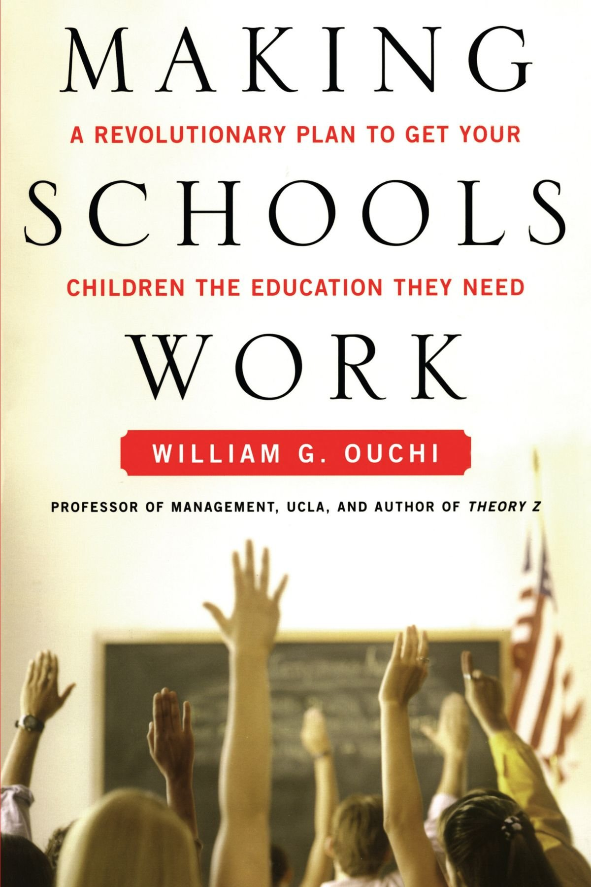 Making Schools Work: A Revolutionary Plan to Get Your Children the