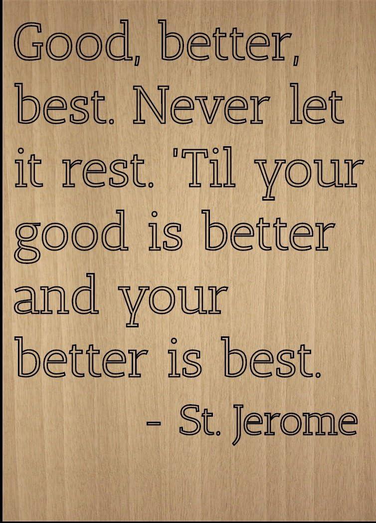 "Mundus Souvenirs Good, Better, Best. Never let it Rest. Quote by St. Jerome, Laser Engraved on Wooden Plaque - Size: 8""x10"""
