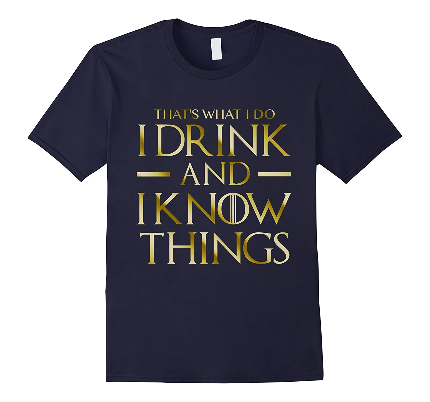 GOLD VERSION - That's What I Do I Drink And I Know Things-BN