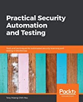 Practical Security Automation And Testing: Tools