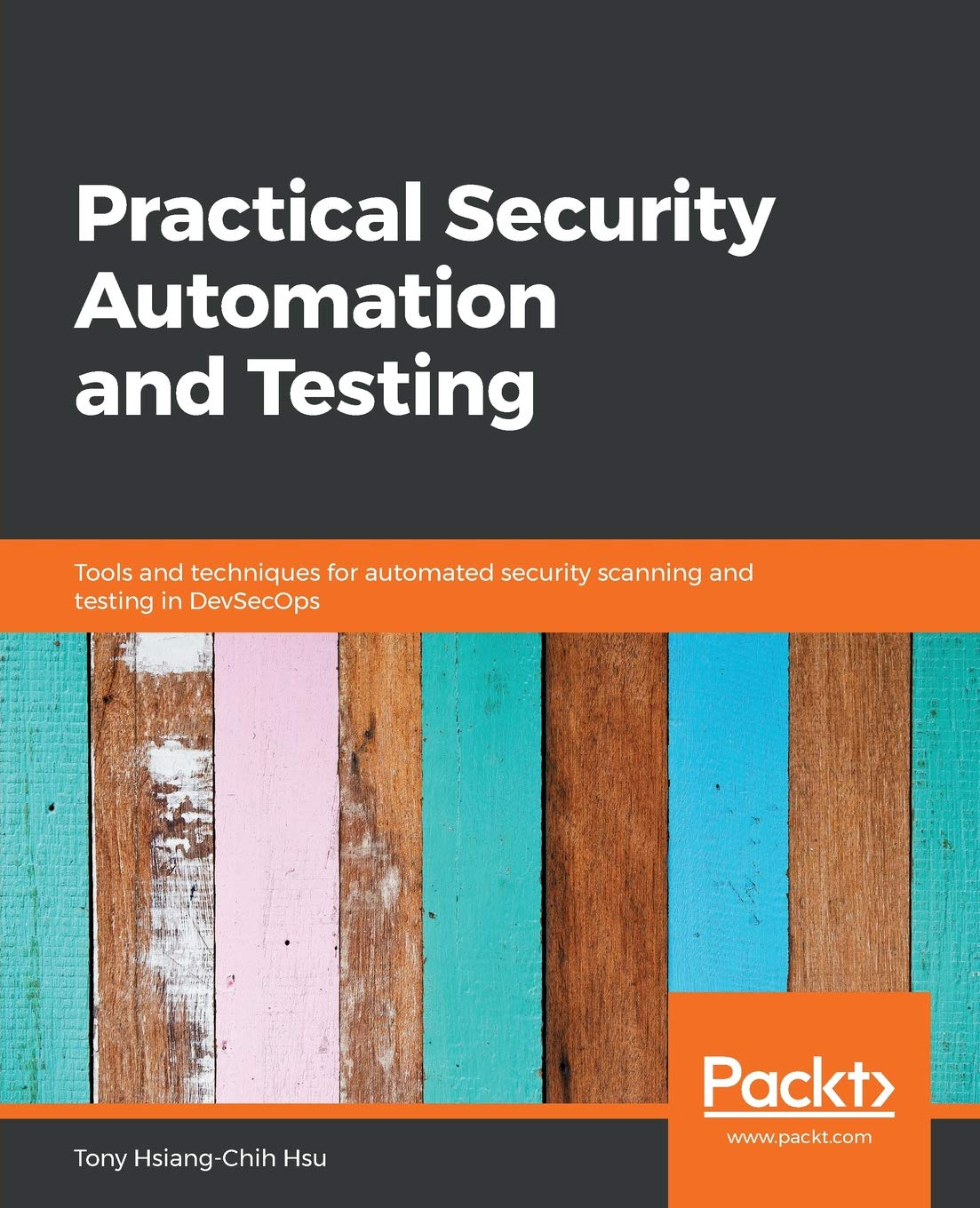 Practical Security Automation and Testing: Tools and