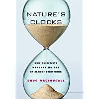 Nature′s Clocks – How Scientist′s Measure the Age of Almost Everything