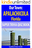 Our Town: Apalachicola Florida Super Trivia Quiz Book (World's Best Trivia Quiz Books)