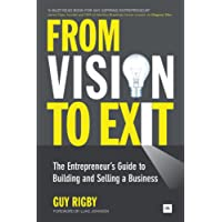 From Vision to Exit: The Entrepreneur's Guide to Building and Selling a Business