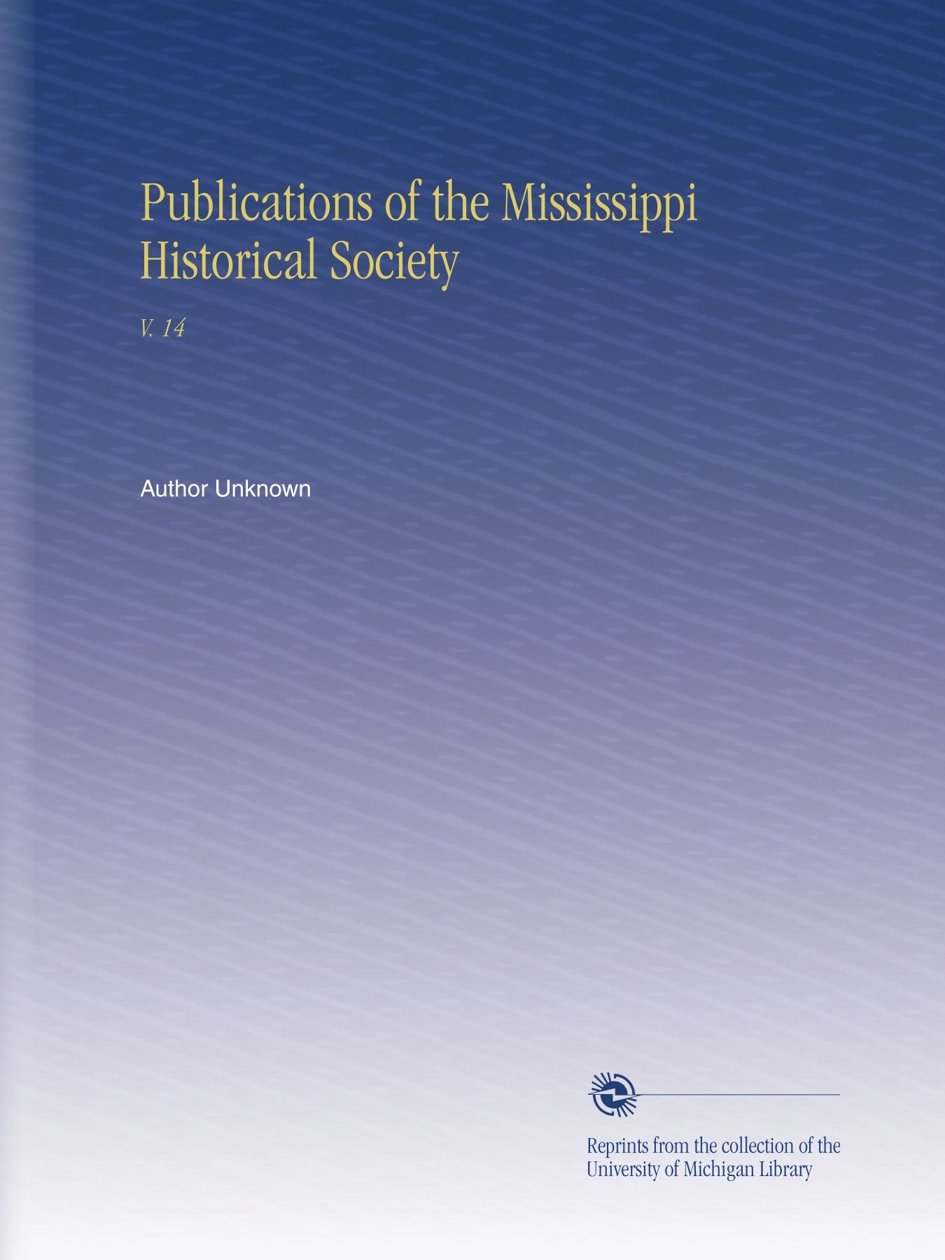 Download Publications of the Mississippi Historical Society: V. 14 pdf