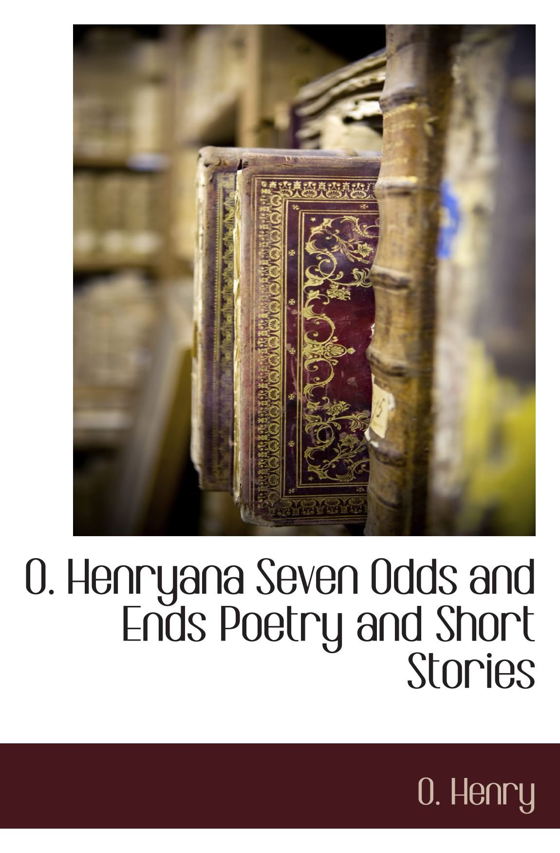 O. Henryana Seven Odds and Ends Poetry and Short Stories ebook