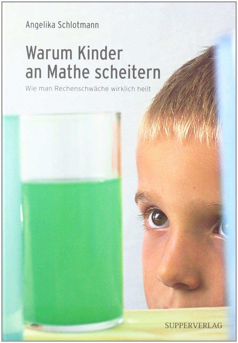 Warum Kinder An Mathe Scheitern: Wie Man Rechenschwäche Wirklich Heilt:  Amazon.de: Angelika Schlotmann, Oliver Brenneisen: Bücher