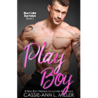 Play Boy: A Bad Boy Friends-to-Lovers Romance (Blue Collar Bachelors Book 2) (English Edition)