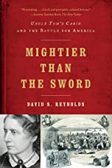 Mightier Than the Sword: Uncle Tom's Cabin and the Battle for America Paperback