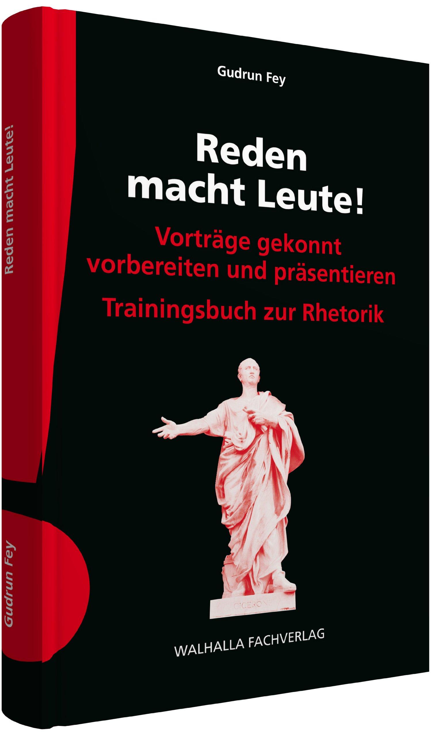Reden macht Leute!: Vorträge gekonnt vorbereiten und präsentieren; Trainingsbuch zur Rhetorik