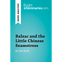 Balzac and the Little Chinese Seamstress by Dai Sijie (Book Analysis): Detailed Summary, Analysis and Reading Guide (BrightSummaries.com) (English Edition)